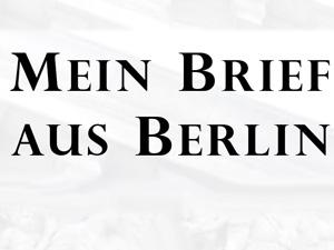 Brief aus Berlin – Ausgabe 34